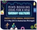 MIND-BOGGLING IDEAS FOR A NEW ENERGY CULTURE! Energy Cities Annual Rendezvous
